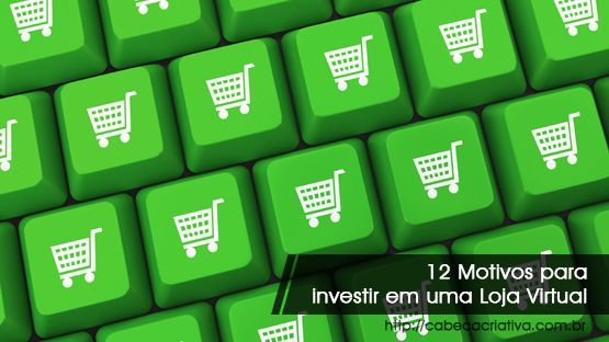 12-motivos-para-investir-em-loja-virtual-cabeca-criativa-comunicacao-porque-investir-em-loja-virtual-abre